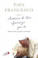 Passione di Dio speranza per te - Francesco (Jorge Mario Bergoglio)