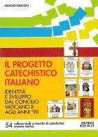 Il progetto catechistico italiano. Identità e sviluppo dal Concilio Vaticano II agli anni '90 - Ronzoni Giorgio