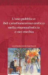Copertina di 'L'uso pubblico del cristianesimo antico nella manualistica e nei media'