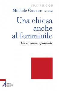 Copertina di 'Una Chiesa anche al femminile. Un cammino possibile'