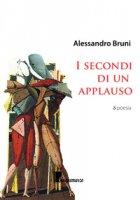I secondi di un applauso - Bruni Alessandro