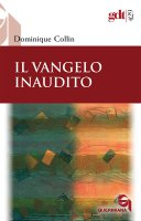 Il vangelo inaudito - Dominique Collin