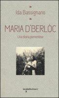 Maria D'Berlòc. Una storia piemontese - Bassignano Ida