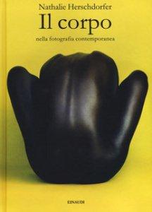 Copertina di 'Il corpo nella fotografia contemporanea. Ediz. illustrata'