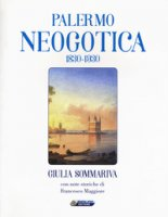 Palermo neogotica 1830-1930. Ediz. illustrata - Sommariva Giulia