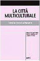 La città multiculturale. Identità, diversità, pluralità - Fouad Allam Khaled, Martiniello Marco, Tosolini Aluisi