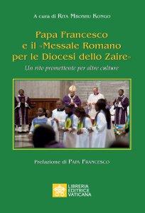 Copertina di 'Papa Francesco e il «Messale Romano per le Diocesi dello Zaire»'