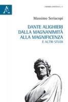 Dante Alighieri dalla magnanimità alla magnificenza e altri studi - Seriacopi Massimo