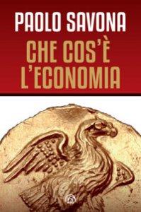 Copertina di 'Che cos'è l'economia'