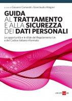 Guida al trattamento e alla sicurezza dei dati personali - Gianclaudio Malgieri,  Giovanni Comandè