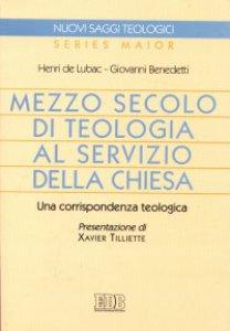 Copertina di 'Mezzo secolo di teologia al servizio della Chiesa. Una corrispondenza teologica'