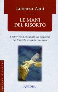 Copertina di 'Le mani del risorto. L'esperienza pasquale dei discepoli nel Vangelo secondo Giovanni'