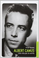 Albert Camus. Una vita per la libertà. - Virgil Tanase