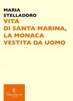 Vita di santa Marina, la monaca vestita da uomo - Maria Stelladoro