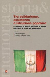 Copertina di 'Tra solidarismo, assistenza e istruzione popolare. Le Società di Mutuo Soccorso in Sicilia dall'Unità ai primi del Novecento'