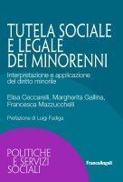 Tutela sociale e legale dei minorenni - Elisa Ceccarelli, Margherita Gallina, Francesca Mazzucchelli