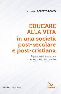 Copertina di 'Educare alla vita in una società post-secolare e post-cristiana'
