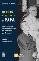 Ho fatto Cristiano il Papa - Ferruccio Pallavera