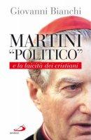 """Martini """"politico"""" e la laicità dei cristiani - Bianchi Giovanni"""