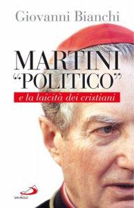 """Copertina di 'Martini """"politico"""" e la laicità dei cristiani'"""