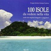 100 isole da vedere nella vita scelte dai migliori fotografi e viaggiatori
