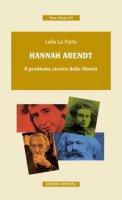 Hannah Arendt. Il problema storico della libertà - La Porta Lelio