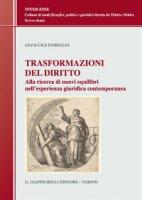Trasformazioni del diritto. Alla ricerca dei nuovi equilibri nell'esperienza giuridica contemporanea - Fioriglio Gianluigi