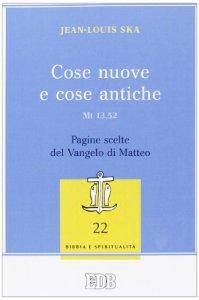 Copertina di 'Cose nuove e cose antiche (Mt 13,52). Pagine scelte del Vangelo di Matteo'