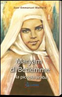 Maryam di Betlemme. La piccola araba - Emmanuel Maillard