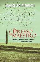 Un cipresso per maestro - Marcello Pierucci