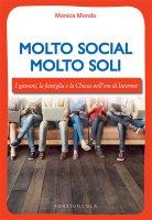 Molto social molto soli. I giovani, la famiglia e la Chiesa nell'era di Internet. - Monica Mondo
