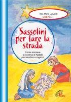 Sassolini per fare la strada. Come animare la novena di Natale per bambini e ragazzi - Lusuardi Alda M.