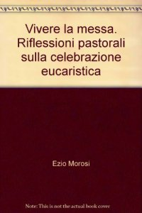 Copertina di 'Vivere la messa. Riflessioni pastorali sulla celebrazione eucaristica'