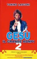 Gesù, il grande «rompi» - 2 - Tonino Lasconi