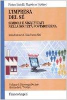 L' impresa del sé. Simboli e significati nella società postmoderna - Rutelli Pietro,  Bustreo Massimo