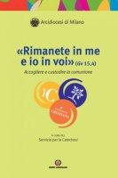 �Rimanete in me e io in voi� (Gv 15,4) - Arcidiocesi di Milano Servizio per la Catechesi