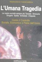 L' umana tragedia - Francesco Cianciarelli