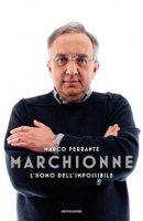 Marchionne. L'uomo dell'impossibile - Ferrante Marco