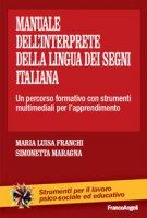 Il manuale dell'interprete della lingua dei segni italiana. Un percorso formativo con strumenti multimediali per l'apprendimento - Franchi M. Luisa, Maragna Simonetta