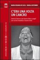 C'era una volta il cancro - De Luca M. Rosaria, Lostumbo Danila