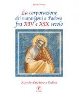 La corporazione dei marangoni a Padova fra XIV e XIX secolo. Ricerche d'archivio a Padova - Ferraro Piera