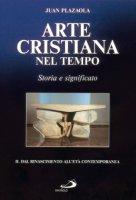 Arte cristiana nel tempo. Storia e significato [vol_2] / Dal Rinascimento all'età contemporanea - Plazaola Juan