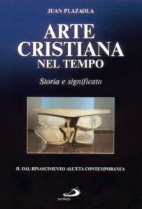Copertina di 'Arte cristiana nel tempo. Storia e significato [vol_2] / Dal Rinascimento all'età contemporanea'