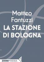 La stazione di Bologna - Matteo Fantuzzi