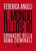 Il mondo di sotto. Cronache della Roma criminale - Angeli Federica