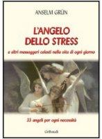L'angelo dello stress e altri messaggeri celesti nella vita di ogni giorno - Anselm Grün