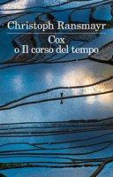 Cox o il corso del tempo - Ransmayr Christoph