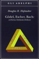 Gödel, Escher, Bach. Un'eterna ghirlanda brillante. Una fuga metaforica su menti e macchine nello spirito di Lewis Carroll - Hofstadter Douglas R.