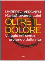 Oltre il dolore - Veronesi Umberto, Luini M. Giovanna