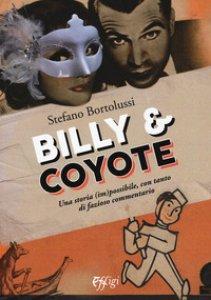 Copertina di 'Billy e coyote. Una storia (im)possibile, con tanto di fazioso commentario'